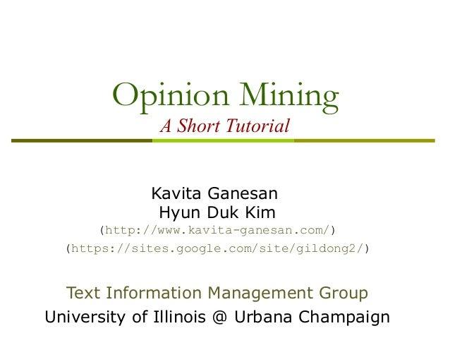 Opinion Mining A Short Tutorial Kavita Ganesan Hyun Duk Kim (http://www.kavita-ganesan.com/) (https://sites.google.com/sit...