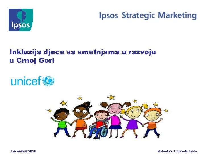 Inkluzija djece sa smetnjama u razvojuu Crnoj GoriDecembar 2010                            Nobody's Unpredictable