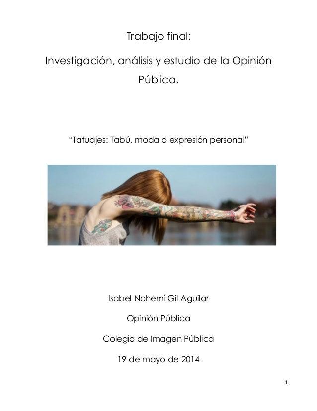 """1 Trabajo final: Investigación, análisis y estudio de la Opinión Pública. """"Tatuajes: Tabú, moda o expresión personal"""" Isab..."""