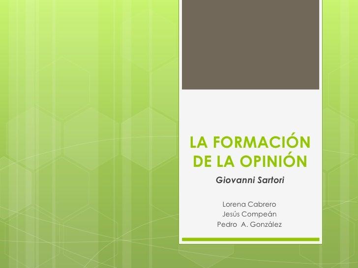 LA FORMACIÓN DE LA OPINIÓN<br />Giovanni Sartori<br />Lorena Cabrero<br />Jesús Compeán<br />Pedro  A. González<br />