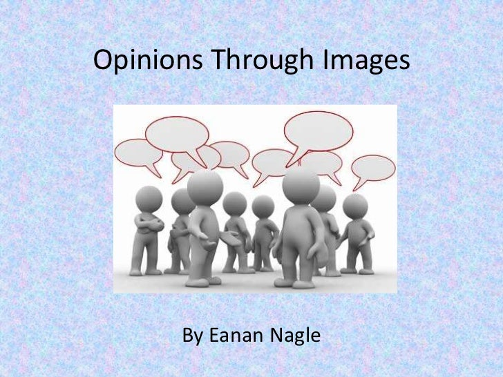 Opinions Through Images      By Eanan Nagle