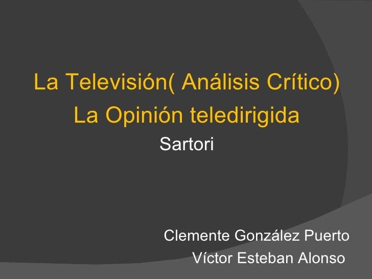 <ul><li>La Televisión( Análisis Crítico) </li></ul><ul><li>La Opinión teledirigida </li></ul><ul><li>Sartori </li></ul><ul...