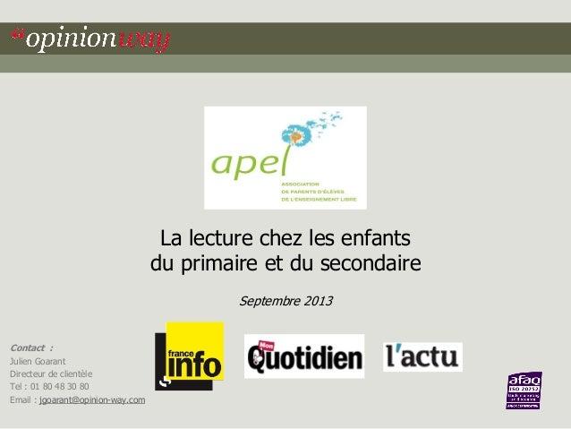 La lecture chez les enfants du primaire et du secondaire Septembre 2013  Contact : Julien Goarant Directeur de clientèle T...