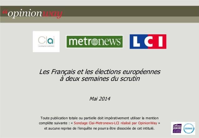 Les Français et les élections européennes à deux semaines du scrutin Mai 2014 Toute publication totale ou partielle doit i...