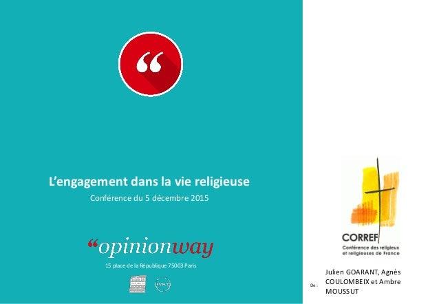 15 place de la République 75003 Paris Rapport De : L'engagement dans la vie religieuse Conférence du 5 décembre 2015 Julie...