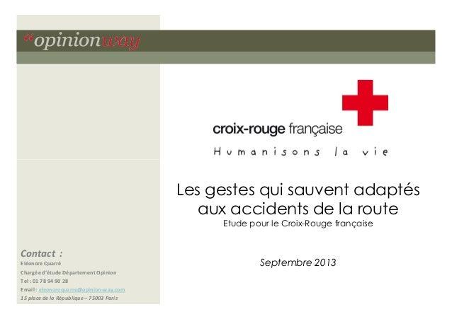 Les gestes qui sauvent adaptés aux accidents de la route Etude pour le Croix-Rouge française  Contact : Eléonore Quarré Ch...