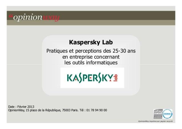 Kaspersky Lab                           Pratiques et perceptions des 25-30 ans                                  en entrepr...