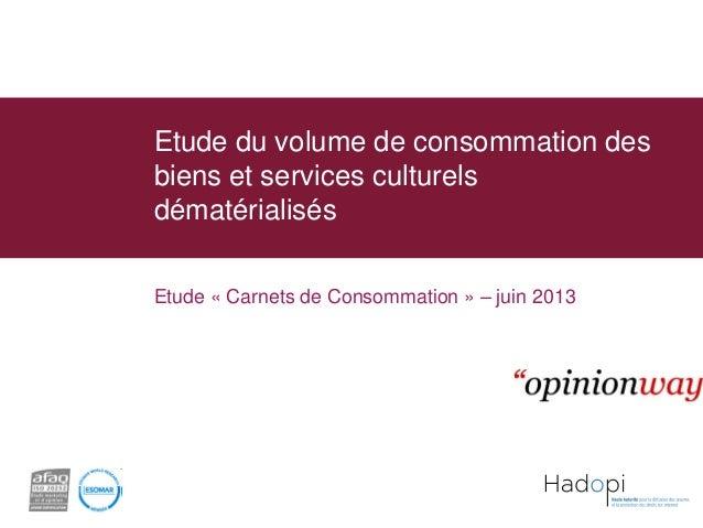 Etude du volume de consommation des biens et services culturels dématérialisés Enquête en ligne  Etude « Carnets de Consom...