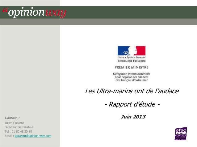 Les Ultra-marins ont de l'audace - Rapport d'étude Contact : Julien Goarant Directeur de clientèle Tel : 01 80 48 30 80 Té...
