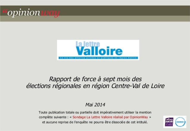 Rapport de force à sept mois des élections régionales en région Centre-Val de Loire Mai 2014 Toute publication totale ou p...