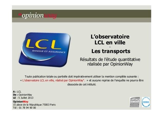 L'observatoire LCL en ville -  Les transports Résultats de l'étude quantitative réalisée par OpinionWay Toute publication ...
