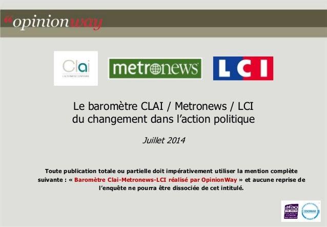 Le baromètre CLAI / Metronews / LCI  du changement dans l'action politique  Juillet 2014  Toute publication totale ou part...