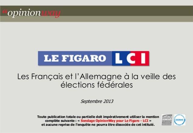 Les Français et l'Allemagne à la veille des élections fédérales Septembre 2013 Toute publication totale ou partielle doit ...