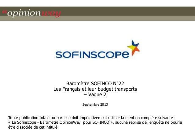 Baromètre SOFINCO N°22 Les Français et leur budget transports – Vague 2 Septembre 2013  Toute publication totale ou partie...