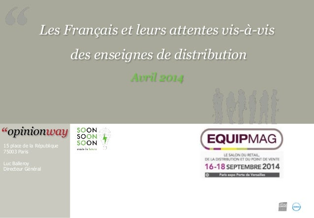 Les Français et leurs attentes vis-à-vis des enseignes de distribution Avril 2014 15 place de la République 75003 Paris Lu...