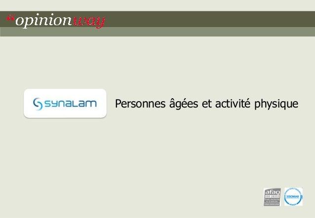 Personnes âgées et activité physique  OpinionWay pour le SYNALAM - Personnes âgées et activité physique  page 1