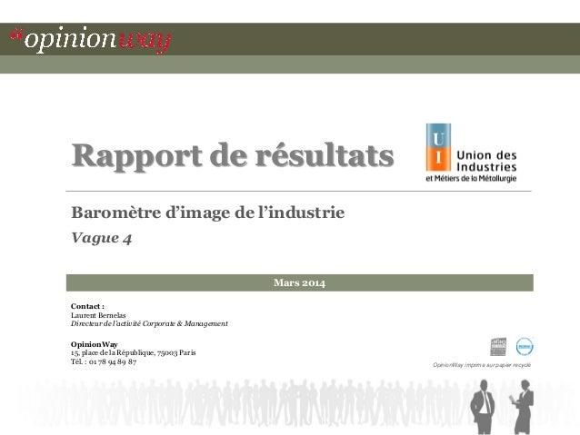 Rapport de résultats  Mars 2014  Baromètre d'image de l'industrie  Vague 4  OpinionWay imprime sur papier recyclé  Contact...