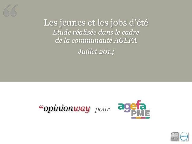 Les jeunes et les jobs d'été  Etude réalisée dans le cadre  de la communauté AGEFA  Juillet 2014  pour