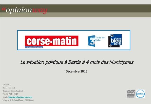 La situation politique à Bastia à 4 mois des Municipales Décembre 2013  Contact : Bruno Jeanbart Directeur Général adjoint...