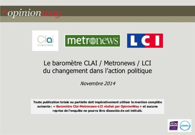 Le baromètre CLAI / Metronews / LCI  du changement dans l'action politique  Novembre 2014  Toute publication totale ou par...