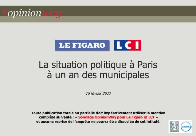 La situation politique à Paris à un an des municipales 15 février 2013 Toute publication totale ou partielle doit impérati...