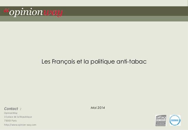 """1– Les Français et la politique anti-tabac – Mai 2014""""opinionway Contact    :   OpinionWay   15  place  de  ..."""