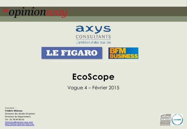 1pour – EcoScope – Février 2015 EcoScope Vague 4 – Février 2015 Contact    :   Frédéric  Micheau   Directeur  ...