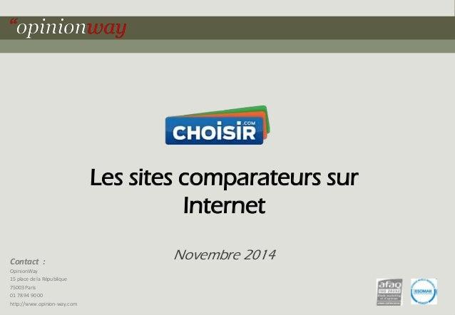 Les sites comparateurs sur  Internet  Novembre 2014 Contact :  OpinionWay  15 place de la République  75003 Paris  01 78 9...