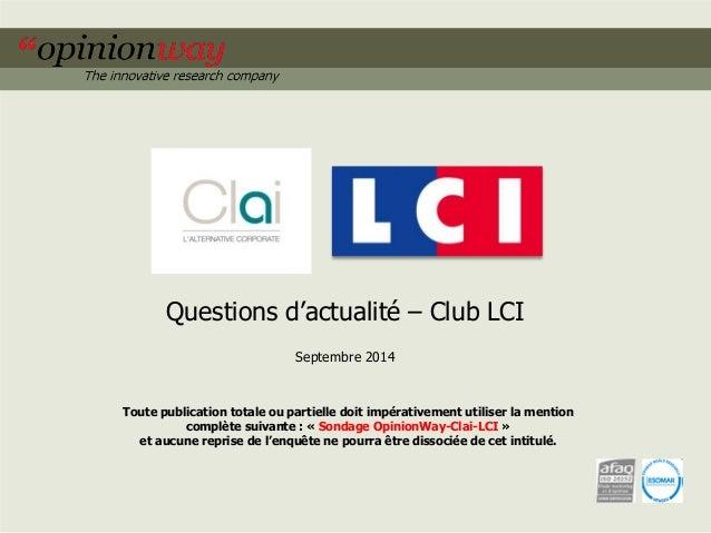 Questions d'actualité – Club LCI  Septembre 2014  Toute publication totale ou partielle doit impérativement utiliser la me...