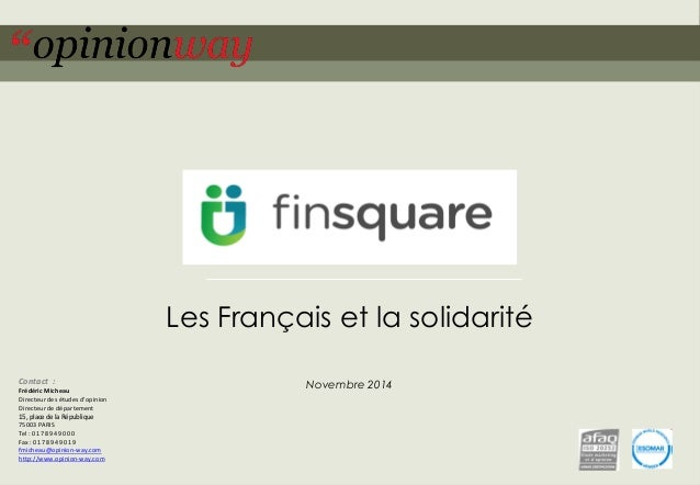 1  pour Finsquare–Les Français et les impôts –novembre 2014  Les Français et la solidarité  Novembre 2014  Contact:  Frédé...