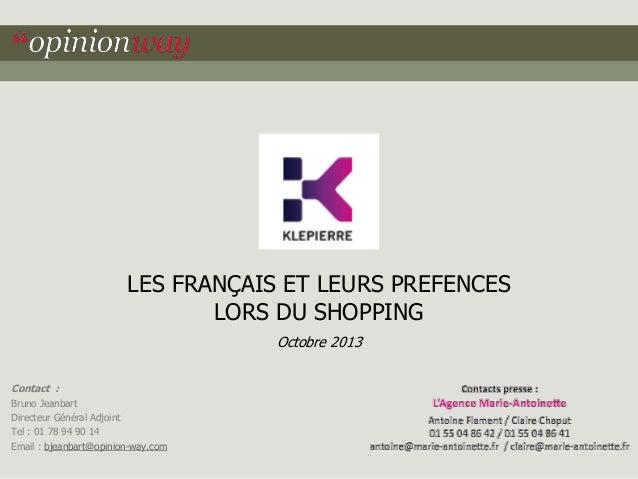 LES FRANÇAIS ET LEURS PREFENCES LORS DU SHOPPING Octobre 2013 Contact : Bruno Jeanbart Directeur Général Adjoint Tel : 01 ...