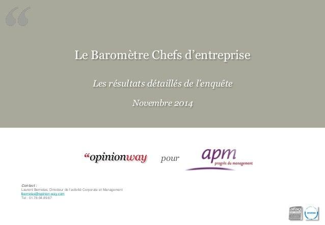 Le Baromètre Chefs d'entreprise Les résultats détaillés de l'enquête Novembre 2014 Contact : Laurent Bernelas, Directeur d...