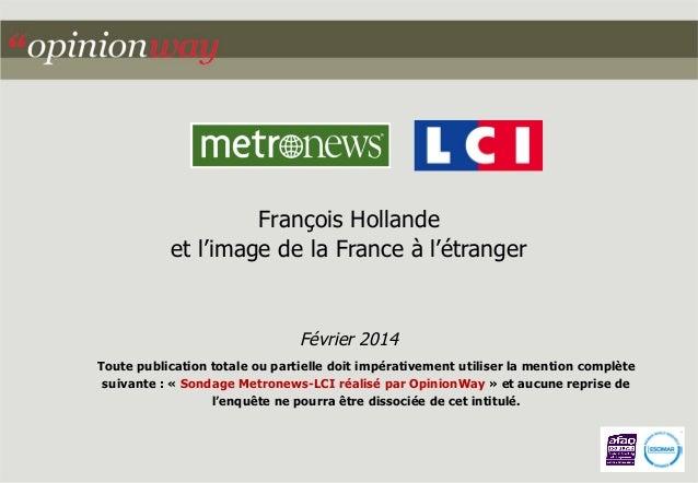 François Hollande et l'image de la France à l'étranger  Février 2014 Toute publication totale ou partielle doit impérative...