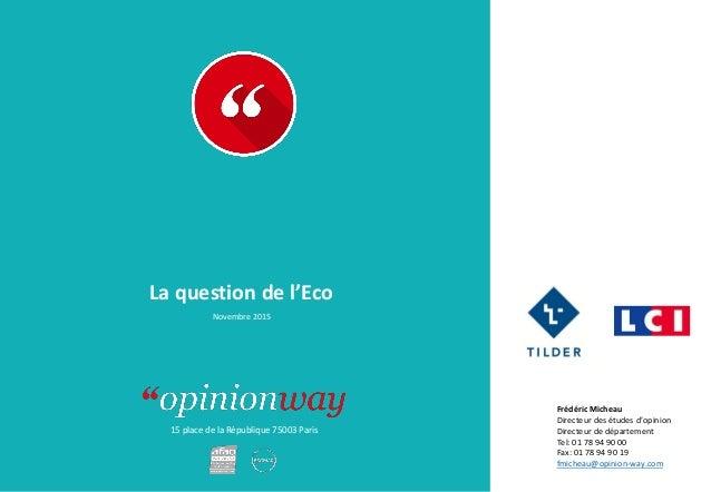 15 place de la République 75003 Paris La question de l'Eco Novembre 2015 Frédéric Micheau Directeur des études d'opinion D...