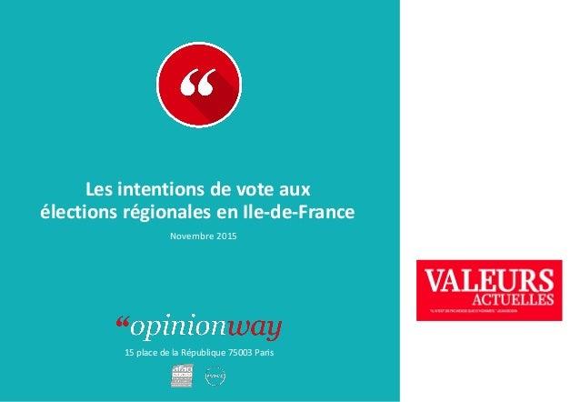 15 place de la République 75003 Paris Les intentions de vote aux élections régionales en Ile-de-France Novembre 2015