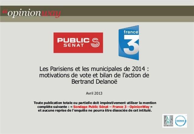 Les Parisiens et les municipales de 2014 : motivations de vote et bilan de l'action de Bertrand Delanoë Avril 2013 Toute p...