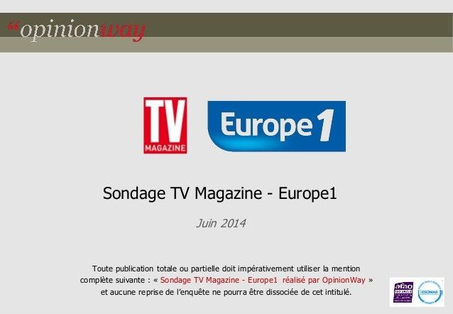 Sondage TV Magazine - Europe1  Juin 2014  Toute publication totale ou partielle doit impérativement utiliser la mention co...