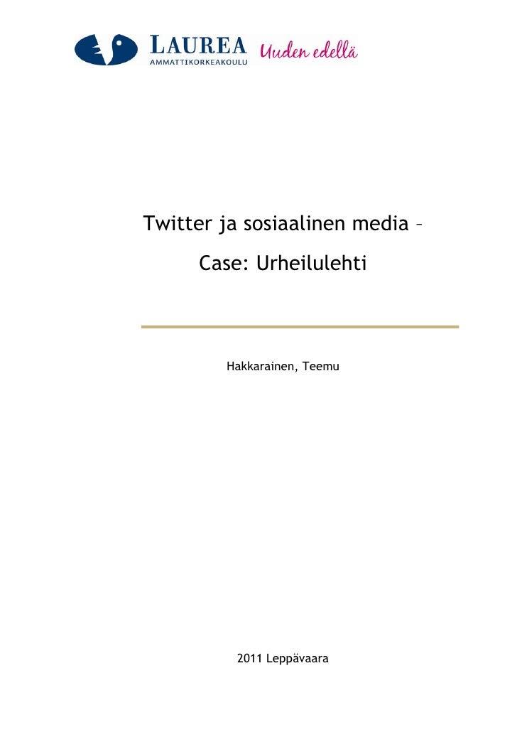 Twitter ja sosiaalinen media –     Case: Urheilulehti        Hakkarainen, Teemu          2011 Leppävaara
