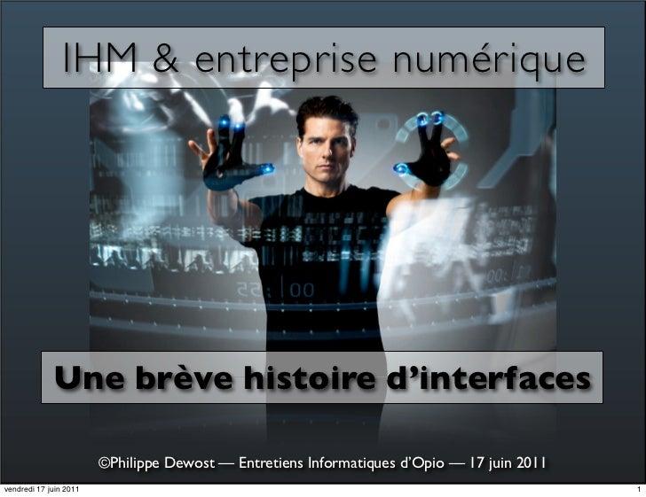 IHM & entreprise numérique             Une brève histoire d'interfaces                        ©Philippe Dewost — Entretien...