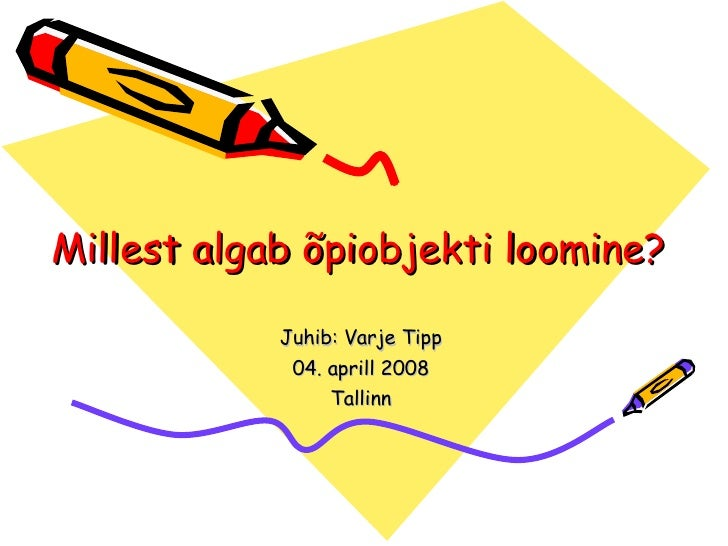 Millest algab õpiobjekti loomine? Juhib: Varje Tipp 04. aprill 2008 Tallinn
