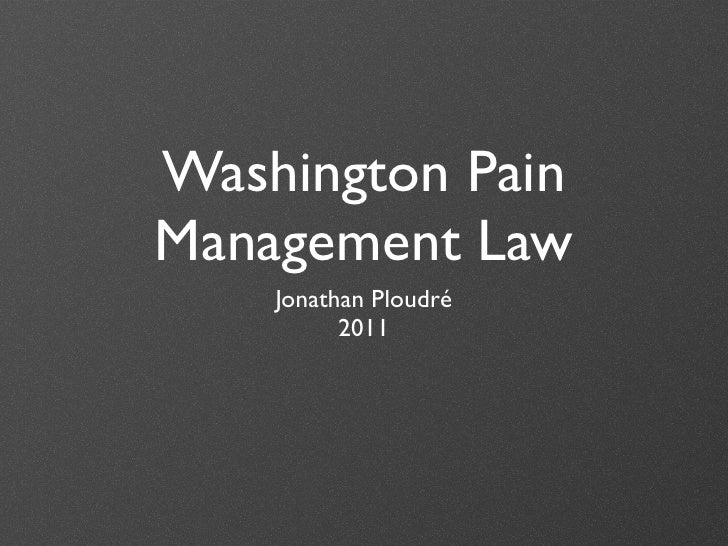 Washington PainManagement Law    Jonathan Ploudré          2011