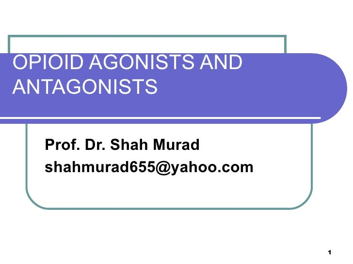 OPIOID AGONISTS AND ANTAGONISTS Prof. Dr. Shah Murad [email_address]
