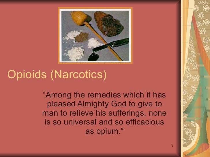 "Opioids (Narcotics) "" Among the remedies which it has pleased Almighty God to give to man to relieve his sufferings, none ..."
