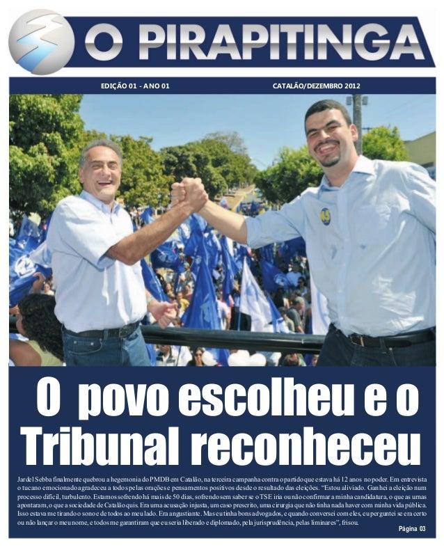 EDIÇÃO 01 - ANO 01                                               CATALÃO/DEZEMBRO 2012  O povo escolheu e o Tribunal recon...