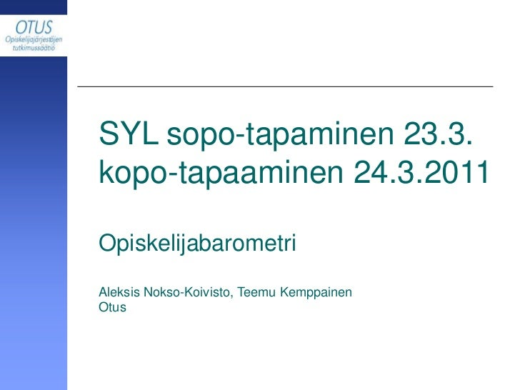 SYL sopo-tapaminen 23.3. kopo-tapaaminen 24.3.2011<br />Opiskelijabarometri<br />Aleksis Nokso-Koivisto, Teemu Kemppainen<...