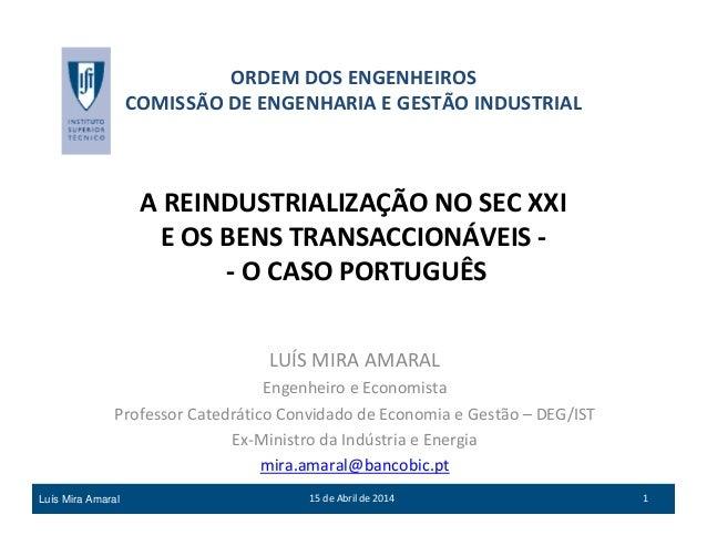 15 de Abril de 2014 1Luís Mira Amaral A REINDUSTRIALIZAÇÃO NO SEC XXI E OS BENS TRANSACCIONÁVEIS - O CASO PORTUGUÊS A REIN...