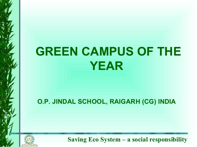 Saving Eco System – a social responsibilityGREEN CAMPUS OF THEYEARO.P. JINDAL SCHOOL, RAIGARH (CG) INDIA