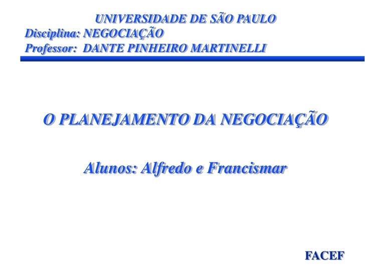 UNIVERSIDADE DE SÃO PAULO<br />Disciplina: NEGOCIAÇÃO<br />Professor:  DANTE PINHEIRO MARTINELLI<br />O PLANEJAMENTO DA NE...