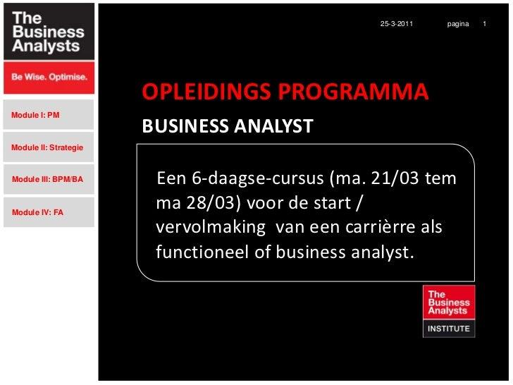 25-3-2011   pagina   1                       OPLEIDINGS PROGRAMMAModule I: PM                       BUSINESS ANALYSTModule...