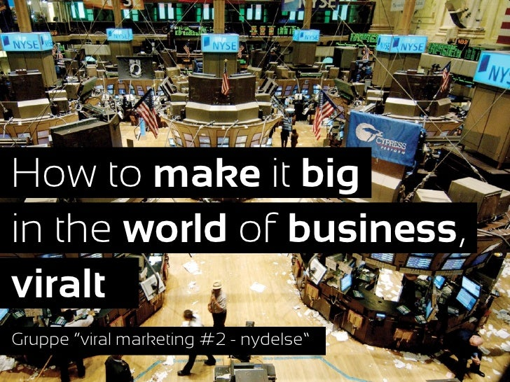 """How to make it big             Textin the world of business,viraltGruppe """"viral marketing #2 - nydelse"""""""